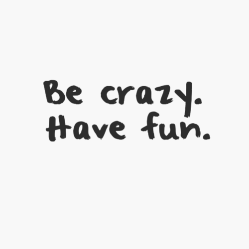 107043-Be-Crazy-Have-Fun