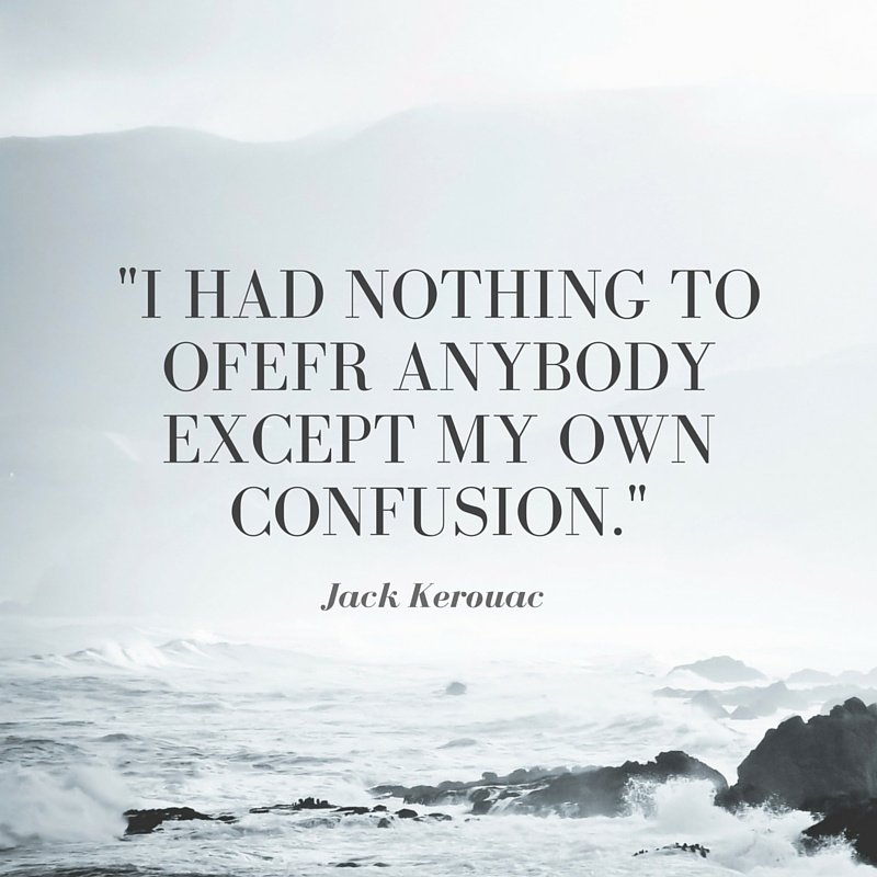 -I had nothing to ofefr anybody except my own confusion.-